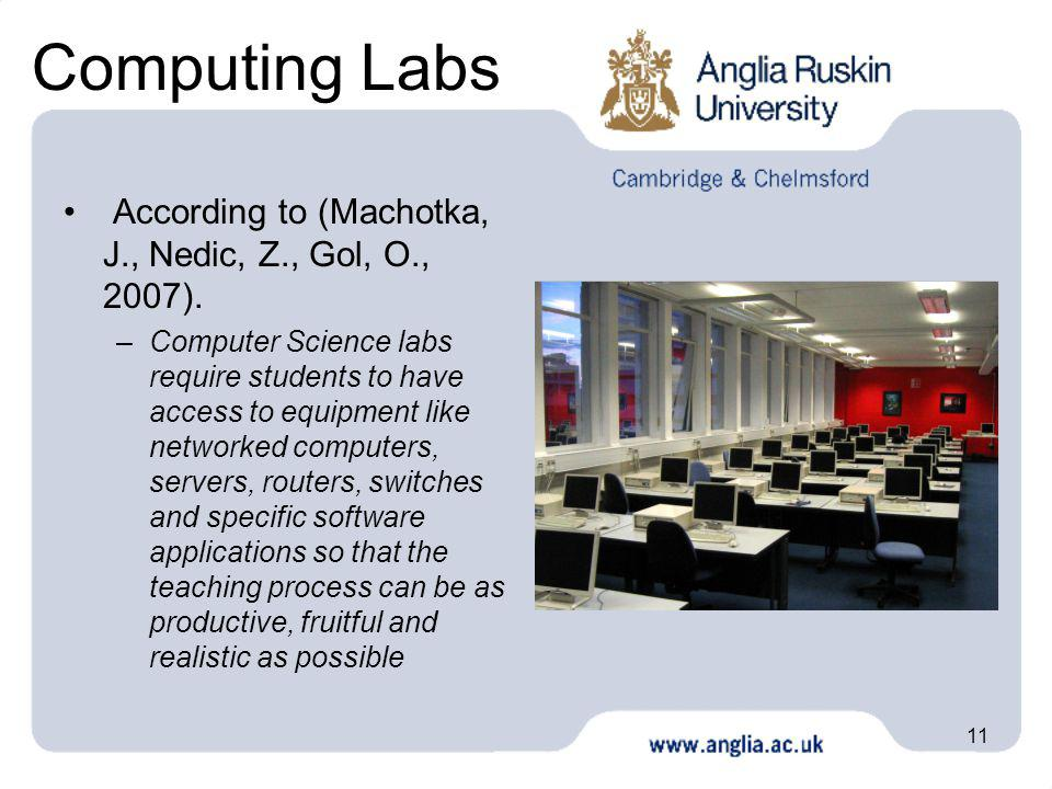 11 Computing Labs According to (Machotka, J., Nedic, Z., Gol, O., 2007). –Computer Science labs require students to have access to equipment like netw