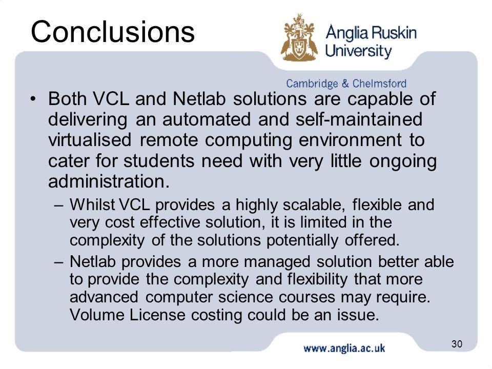 30 Conclusions Both VCL and Netlab solutions are capable of delivering an automated and self-maintained virtualised remote computing environment to ca