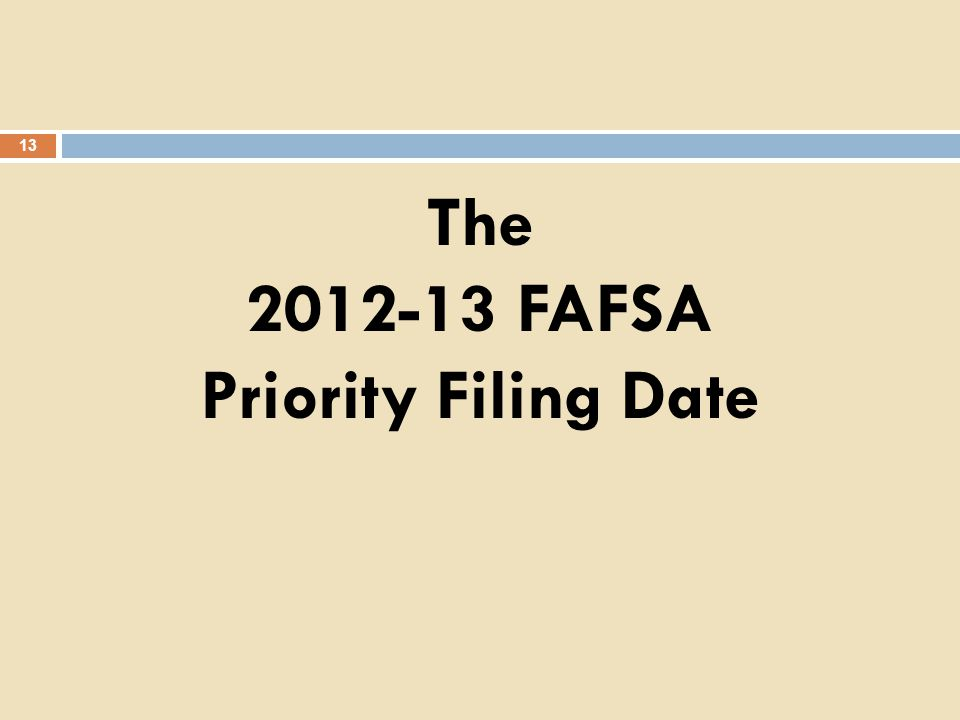 The 2012-13 FAFSA Priority Filing Date 13