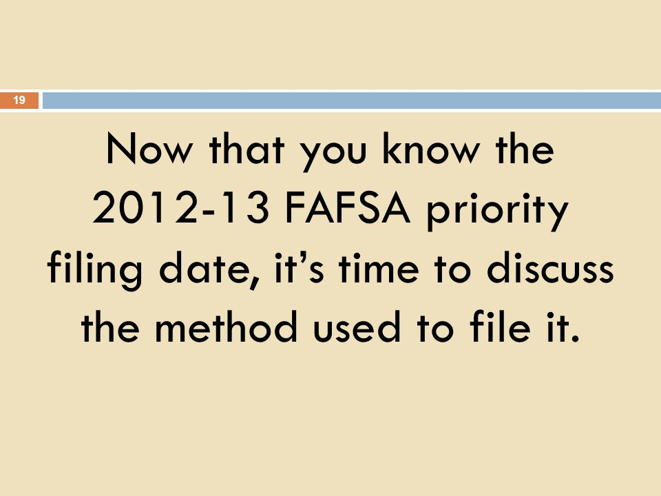 Now that you know the 2012-13 FAFSA priority filing date, its time to discuss the method used to file it.