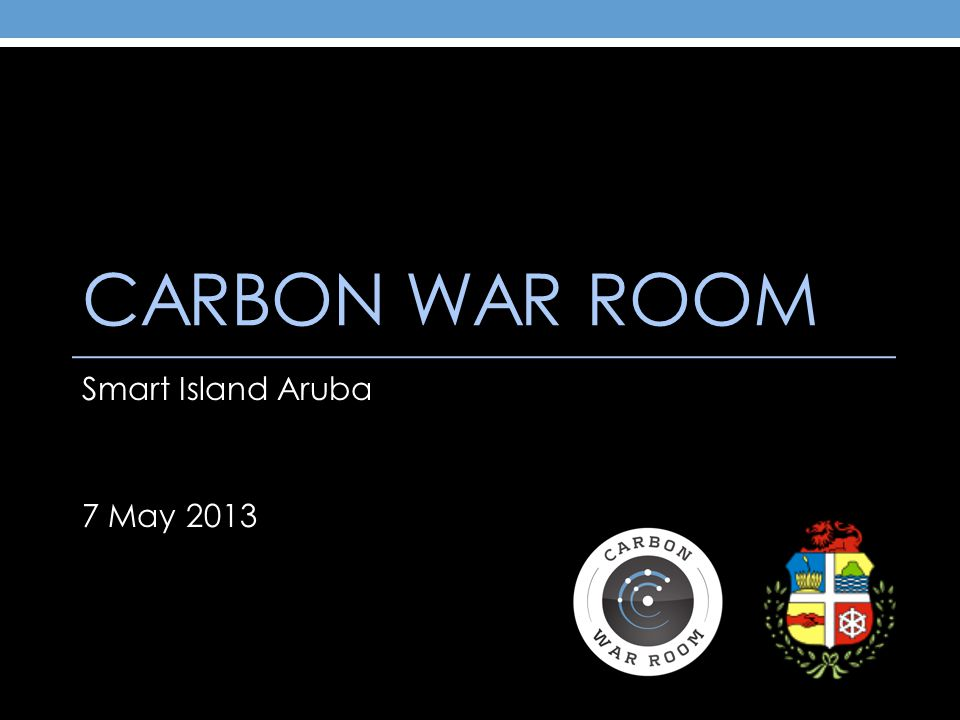CARBON WAR ROOM Smart Island Aruba 7 May 2013
