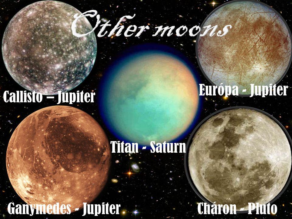 Cháron - Pluto Ganymedes - Jupiter Callisto – Jupiter Titan - Saturn Európa - Jupiter