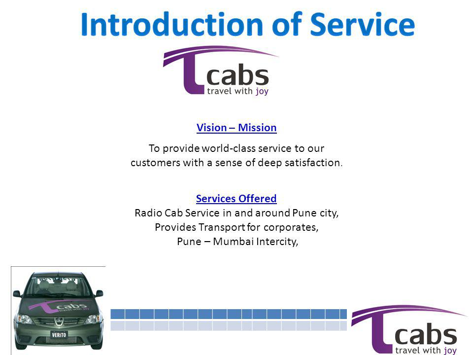 Vision – Mission To provide world-class service to our customers with a sense of deep satisfaction. Services Offered Radio Cab Service in and around P