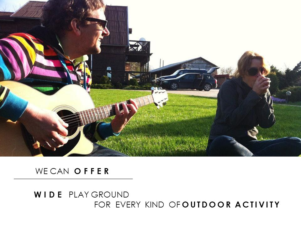 WE CAN OFFER WIDE PLAY GROUND FOR EVERY KIND OF OUTDOOR ACTIVITY