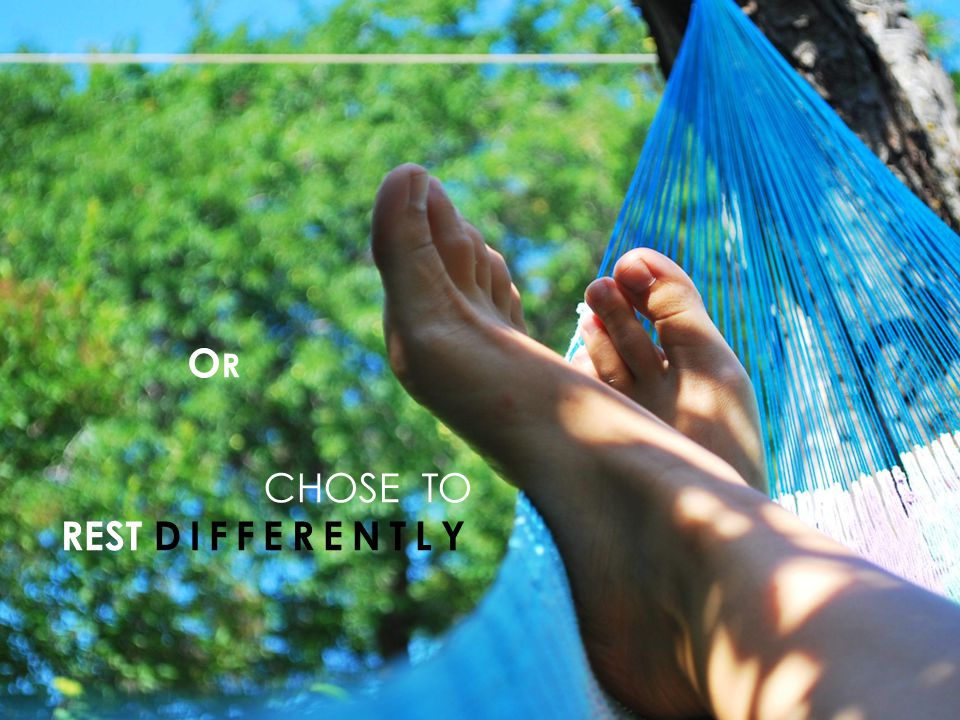 CHOSE TO REST DIFFERENTLY OROR