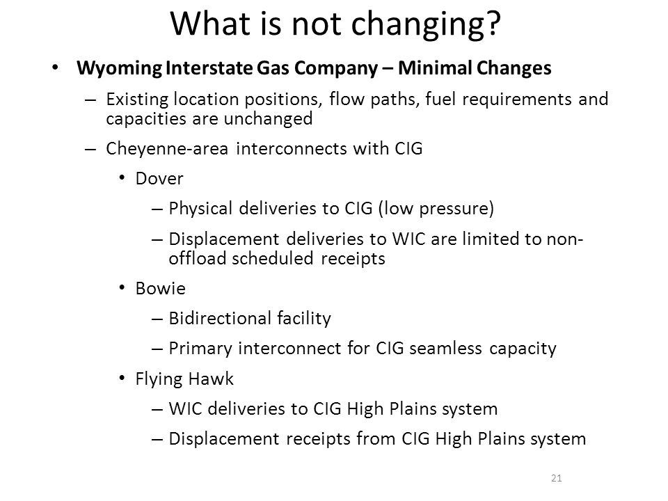 What is not changing? Wyoming Interstate Gas Company – Minimal Changes – Existing location positions, flow paths, fuel requirements and capacities are