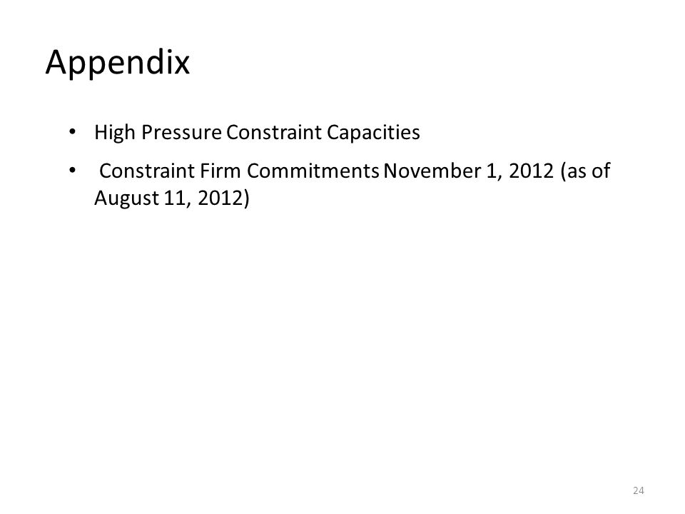 Appendix High Pressure Constraint Capacities Constraint Firm Commitments November 1, 2012 (as of August 11, 2012) 24