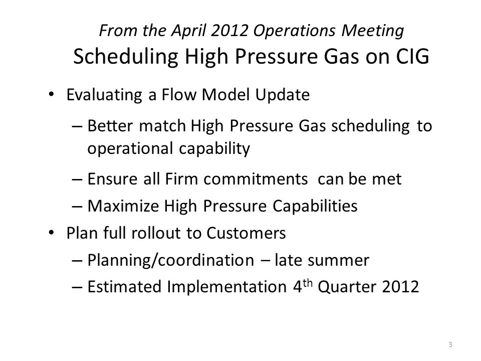 From the April 2012 Operations Meeting Scheduling High Pressure Gas on CIG Evaluating a Flow Model Update – Better match High Pressure Gas scheduling