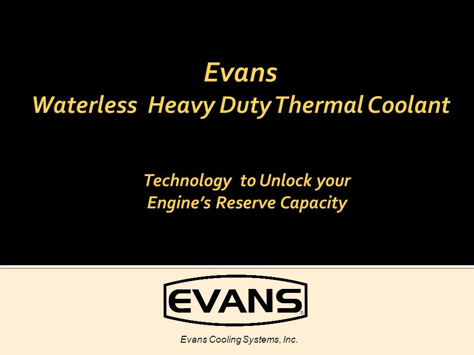 Technology to Unlock your Engines Reserve Capacity Evans Cooling Systems, Inc.