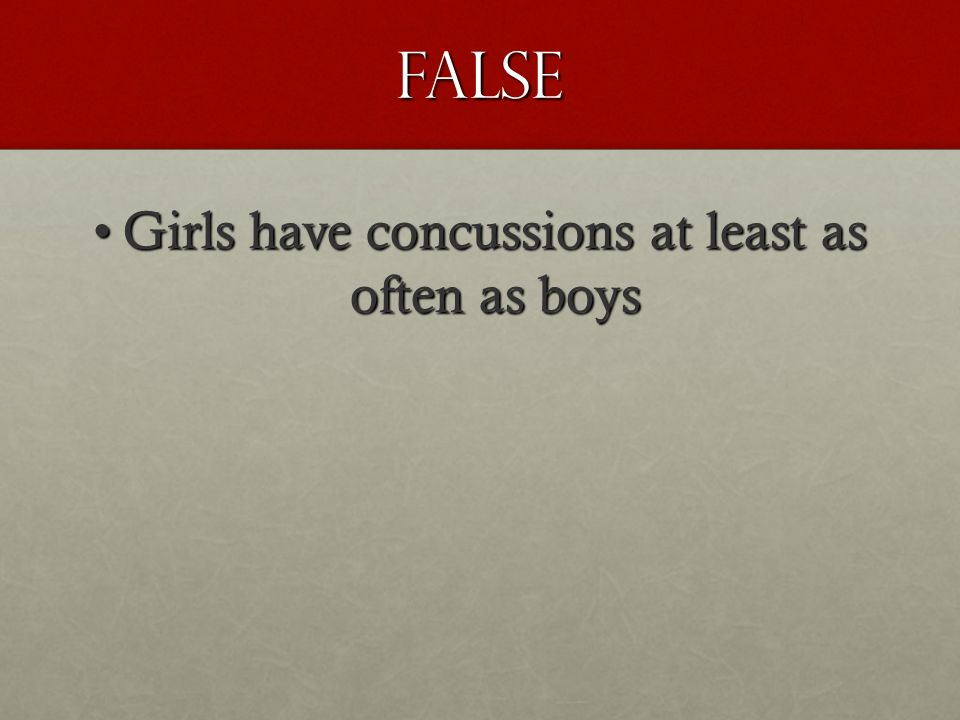 False Girls have concussions at least as often as boysGirls have concussions at least as often as boys