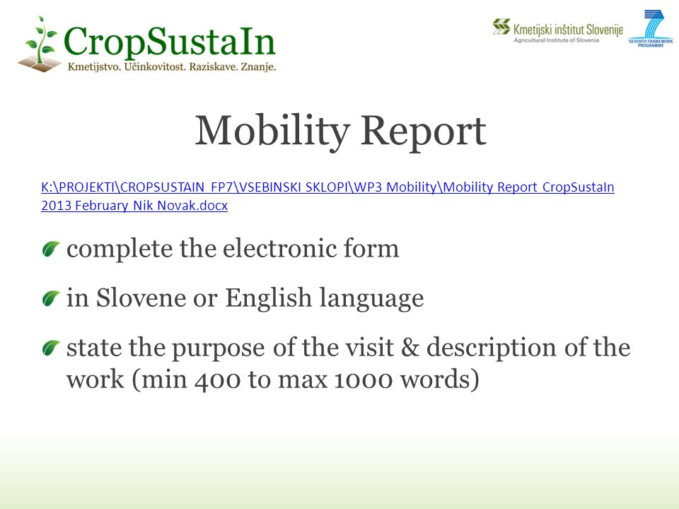 Mobility Report K:\PROJEKTI\CROPSUSTAIN FP7\VSEBINSKI SKLOPI\WP3 Mobility\Mobility Report CropSustaIn 2013 February Nik Novak.docx complete the electronic form in Slovene or English language state the purpose of the visit & description of the work (min 400 to max 1000 words)