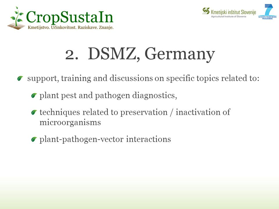 2.DSMZ, Germany support, training and discussions on specific topics related to: plant pest and pathogen diagnostics, techniques related to preservation / inactivation of microorganisms plant-pathogen-vector interactions
