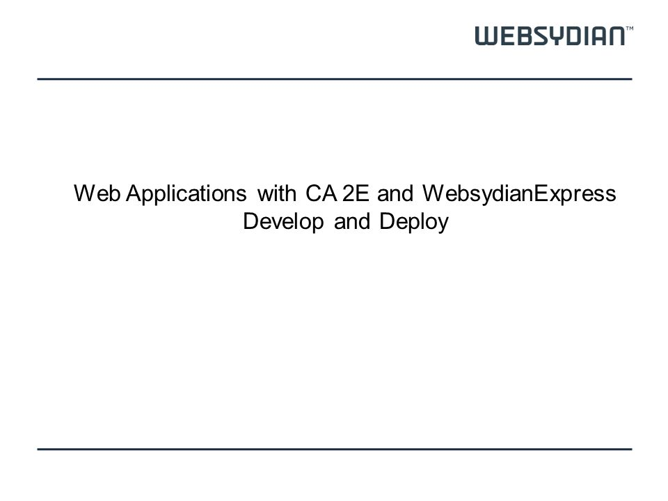 Web Applications with CA 2E and WebsydianExpress Develop and Deploy