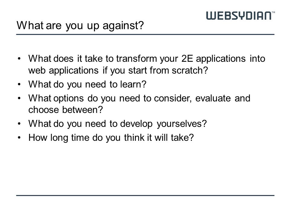 What are you up against? What does it take to transform your 2E applications into web applications if you start from scratch? What do you need to lear
