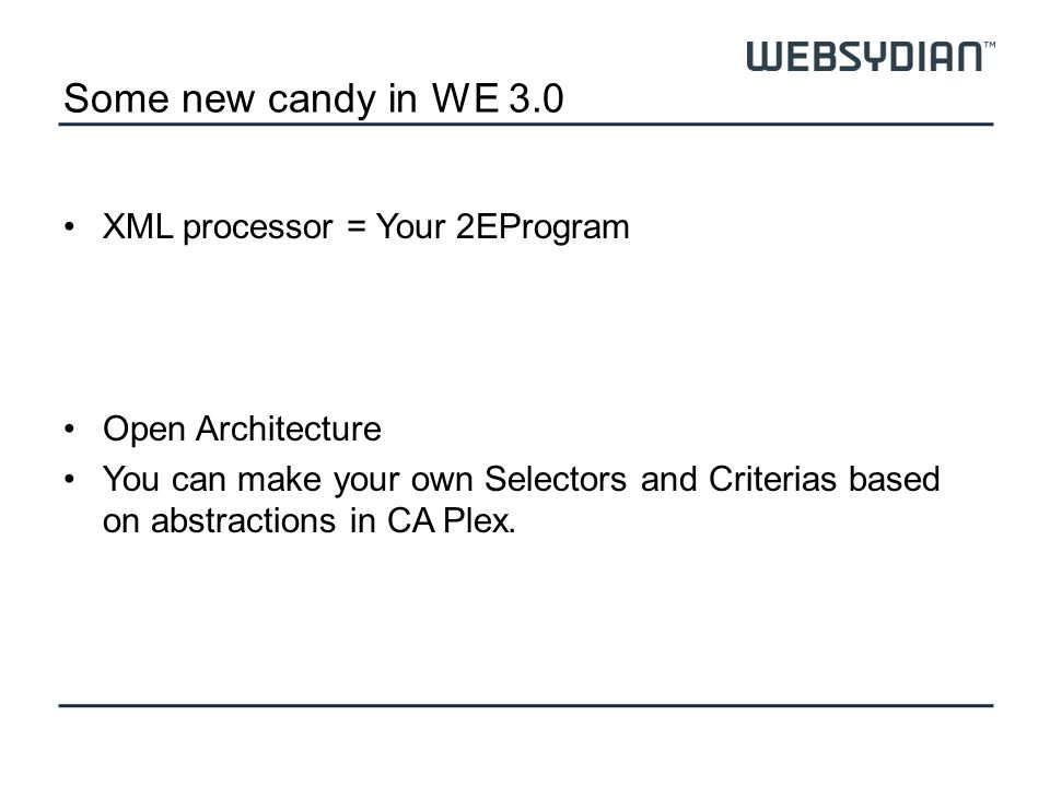 Some new candy in WE 3.0 XML processor = Your 2EProgram Open Architecture You can make your own Selectors and Criterias based on abstractions in CA Plex.