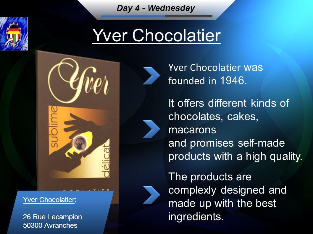 Yver Chocolatier Day 4 - Wednesday Yver Chocolatier was founded in 1946.