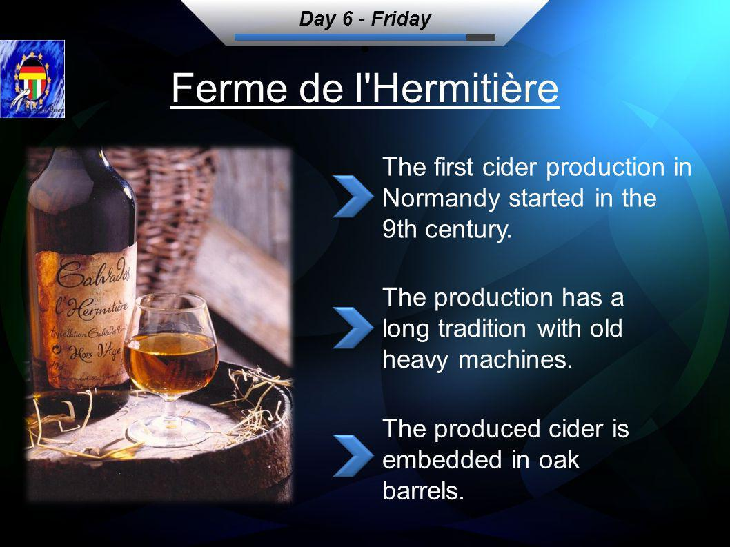 Ferme de l Hermitière The first cider production in Normandy started in the 9th century.