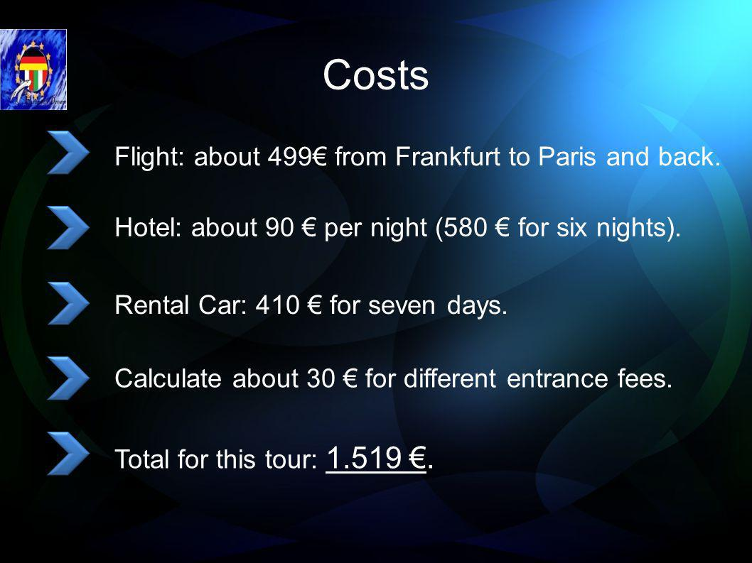 Costs Flight: about 499 from Frankfurt to Paris and back.