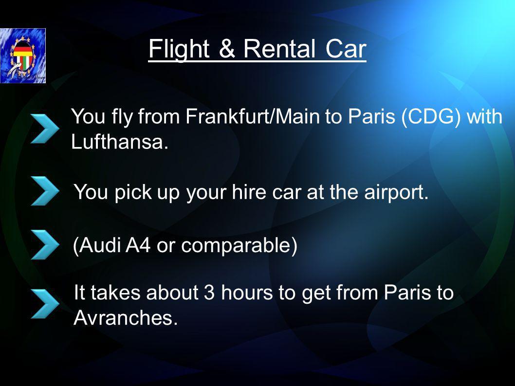 Flight & Rental Car You fly from Frankfurt/Main to Paris (CDG) with Lufthansa.