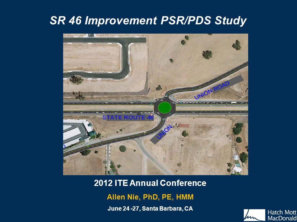 2012 ITE Annual Conference Allen Nie, PhD, PE, HMM June 24 -27, Santa Barbara, CA SR 46 Improvement PSR/PDS Study