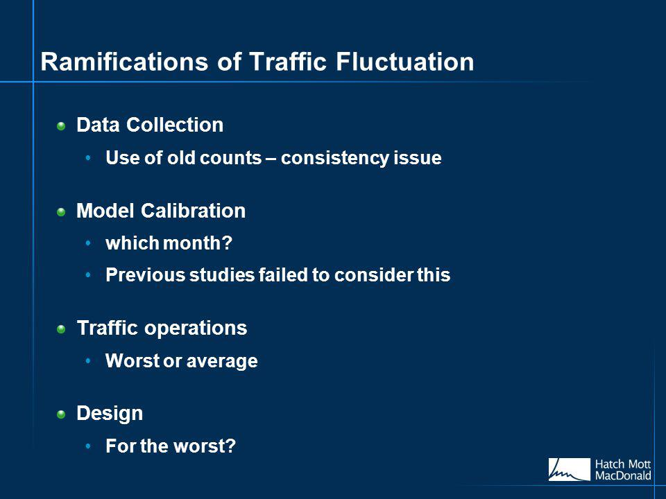Ramifications of Traffic Fluctuation Data Collection Use of old counts – consistency issue Model Calibration which month.