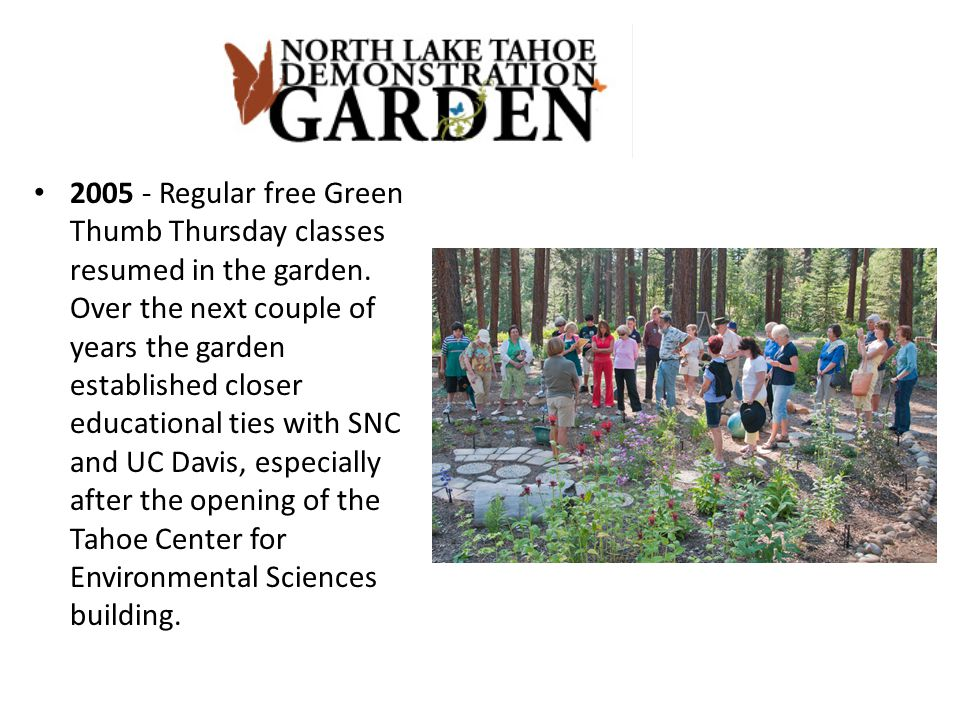 2005 - Regular free Green Thumb Thursday classes resumed in the garden. Over the next couple of years the garden established closer educational ties w