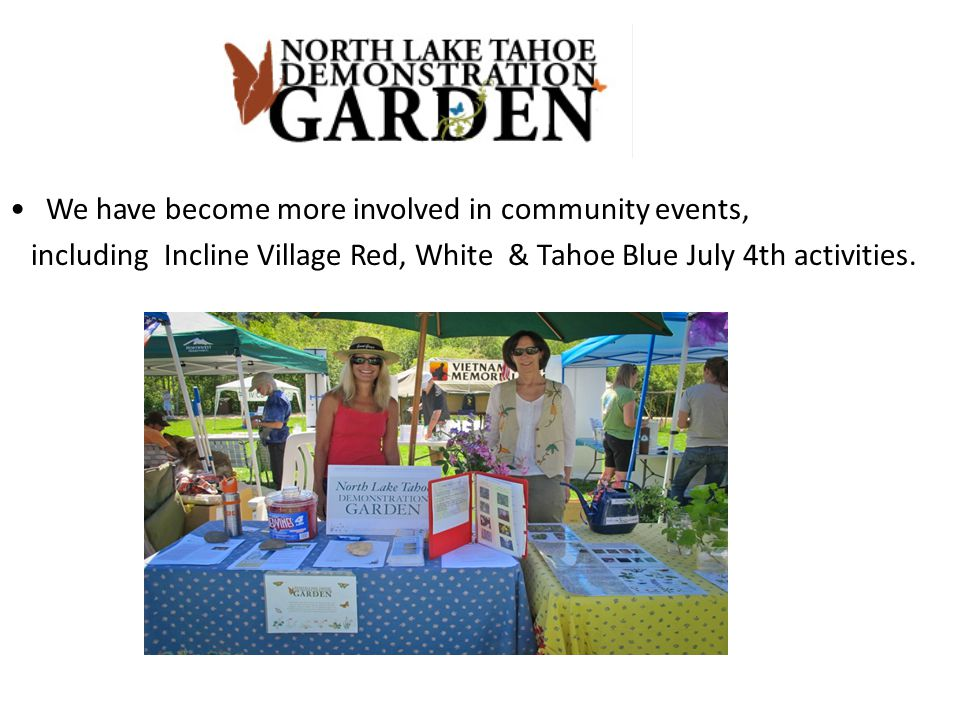 We have become more involved in community events, including Incline Village Red, White & Tahoe Blue July 4th activities.