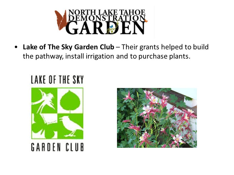 Lake of The Sky Garden Club – Their grants helped to build the pathway, install irrigation and to purchase plants.