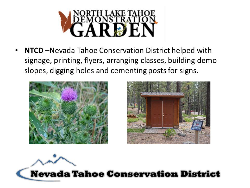 NTCD –Nevada Tahoe Conservation District helped with signage, printing, flyers, arranging classes, building demo slopes, digging holes and cementing p