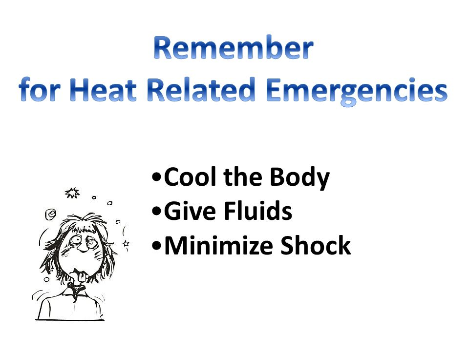 Cool the Body Give Fluids Minimize Shock
