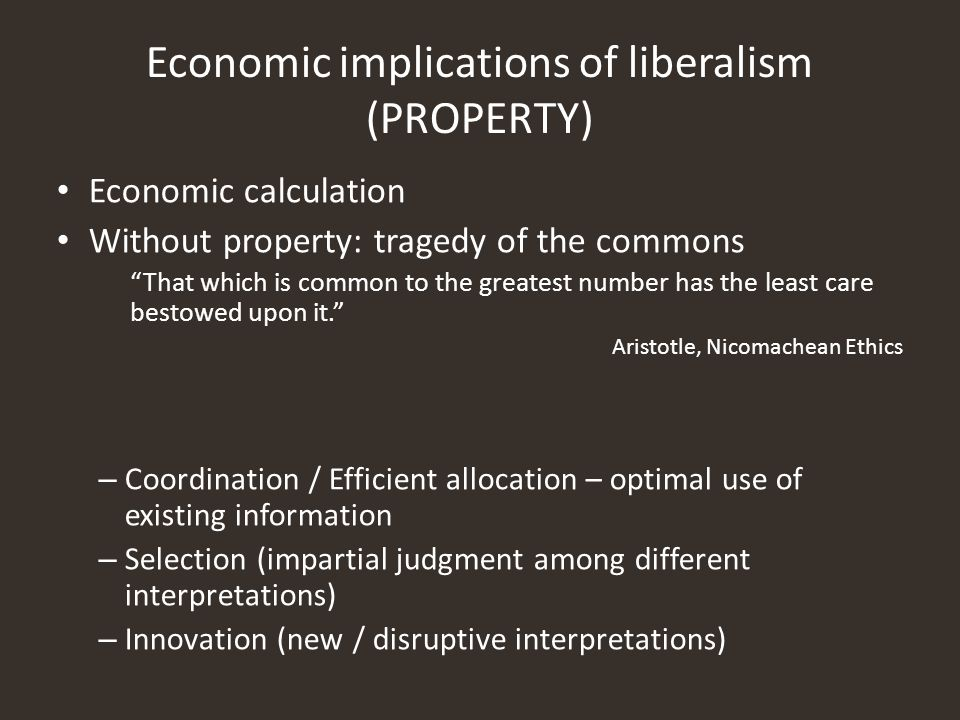 Economic implications of liberalism (PROPERTY) Economic calculation Without property: tragedy of the commons That which is common to the greatest numb