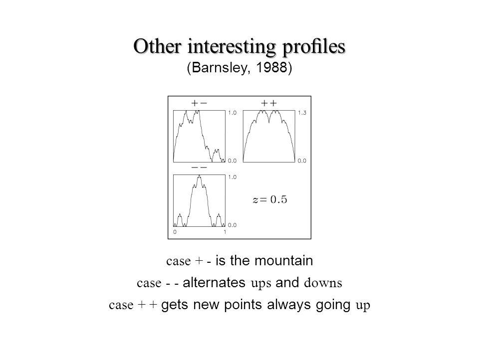Other interesting proles Other interesting proles (Barnsley, 1988) case + - is the mountain case - - alternates ups and downs case + + gets new points always going up