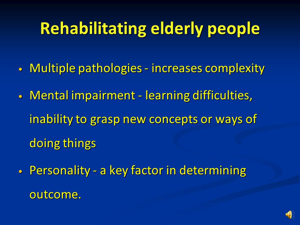 Rehabilitation All sick elderly patients require active rehabilitation from day one of their acute illness.