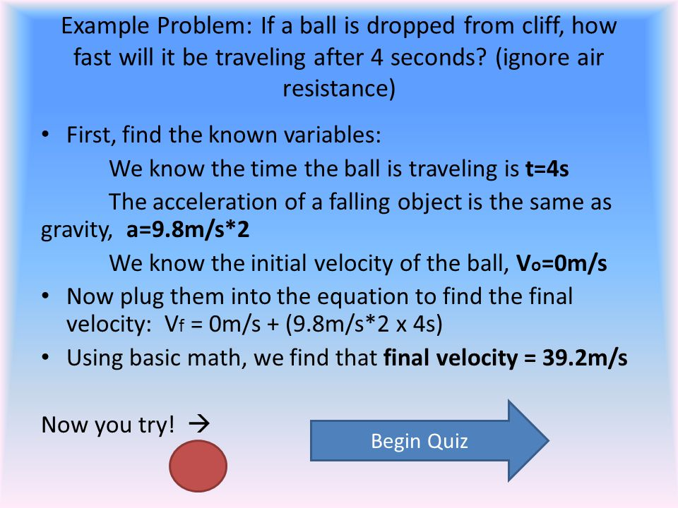 Example Problem: If a ball is dropped from cliff, how fast will it be traveling after 4 seconds? (ignore air resistance) First, find the known variabl