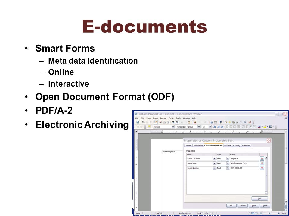 E-documents Smart Forms –Meta data Identification –Online –Interactive Open Document Format (ODF) PDF/A-2 Electronic Archiving