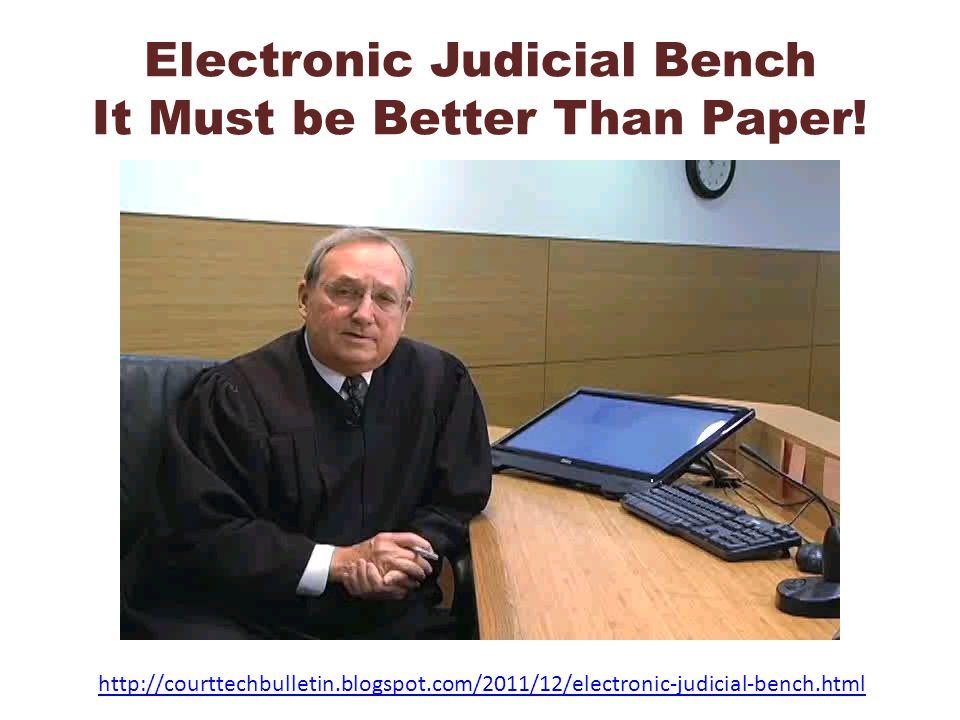 Electronic Judicial Bench It Must be Better Than Paper! http://courttechbulletin.blogspot.com/2011/12/electronic-judicial-bench.html