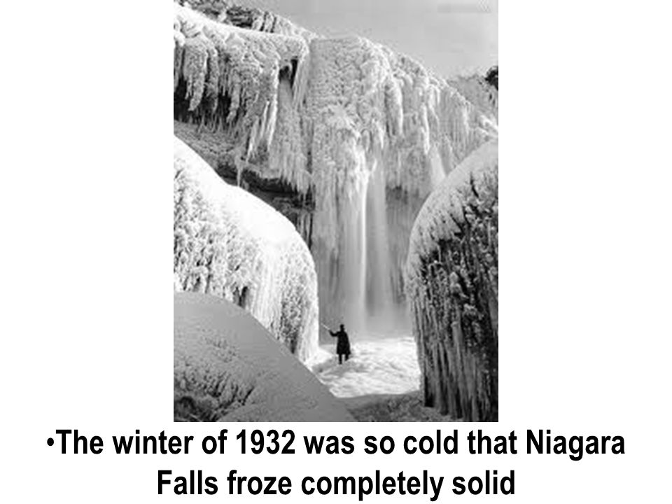 The winter of 1932 was so cold that Niagara Falls froze completely solid