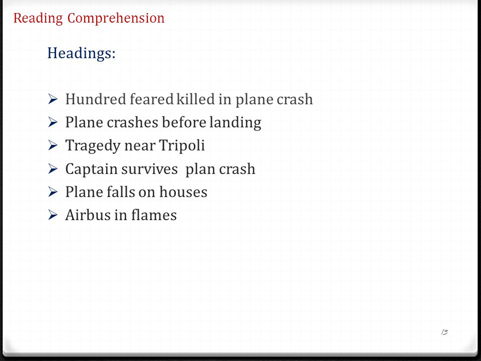 Reading Comprehension Headings: Hundred feared killed in plane crash Plane crashes before landing Tragedy near Tripoli Captain survives plan crash Pla
