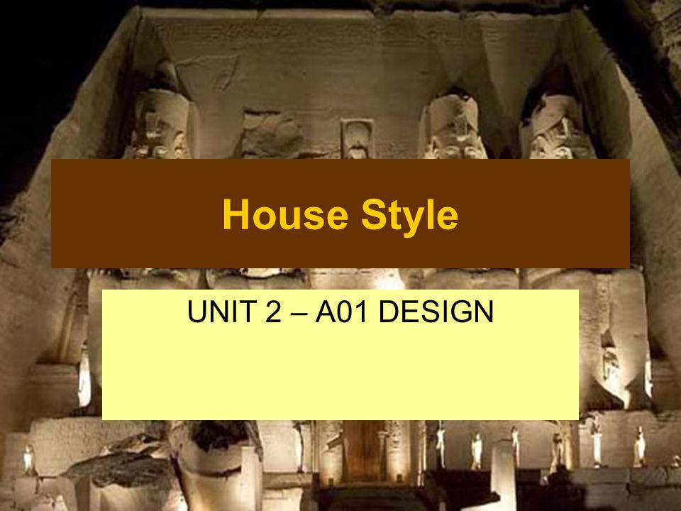 House Style UNIT 2 – A01 DESIGN