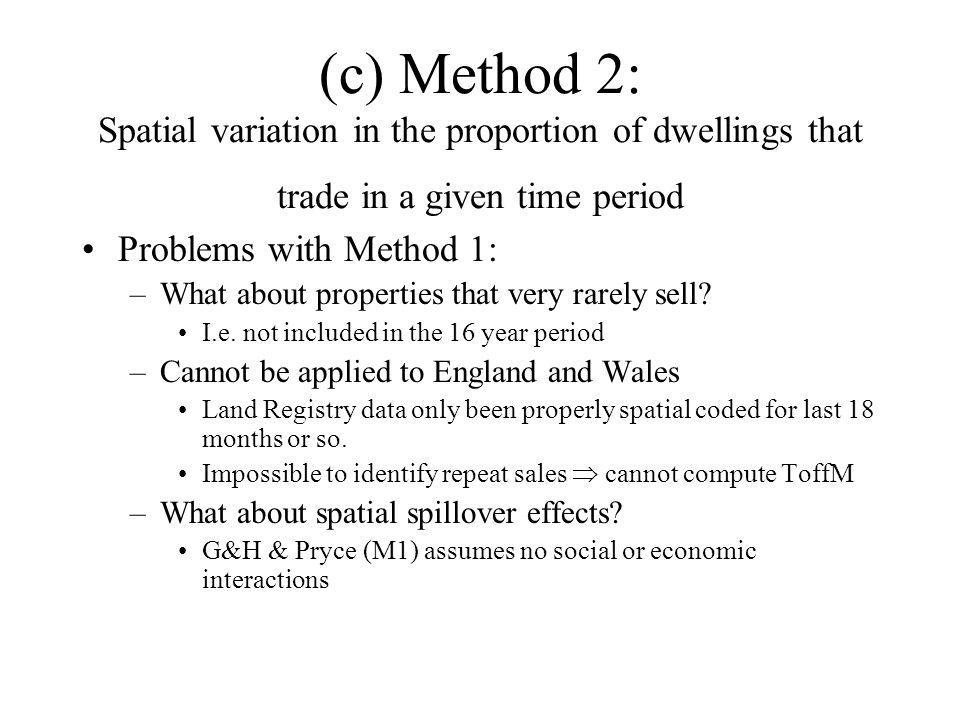 (c) Method 2: Spatial variation in the proportion of dwellings that trade in a given time period Problems with Method 1: –What about properties that very rarely sell.