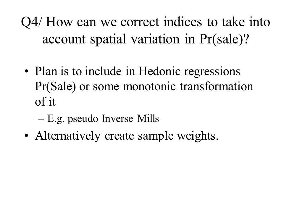 Q4/ How can we correct indices to take into account spatial variation in Pr(sale).