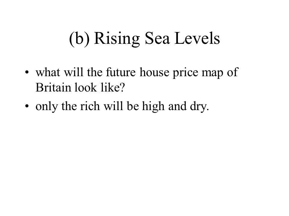 (b) Rising Sea Levels what will the future house price map of Britain look like.