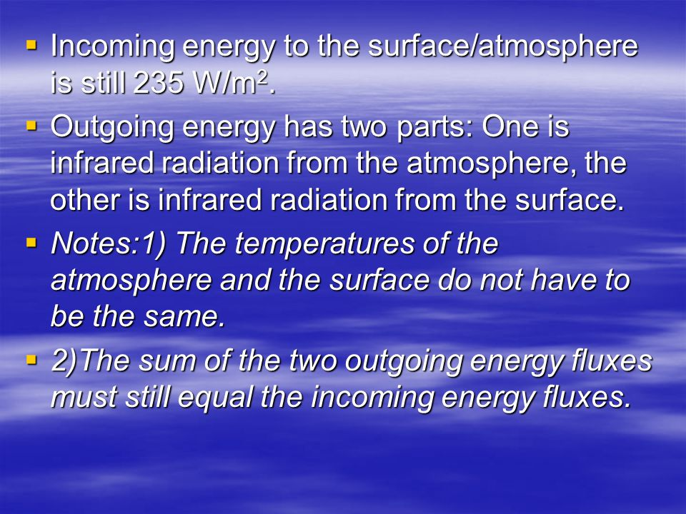 Incoming energy to the surface/atmosphere is still 235 W/m 2.
