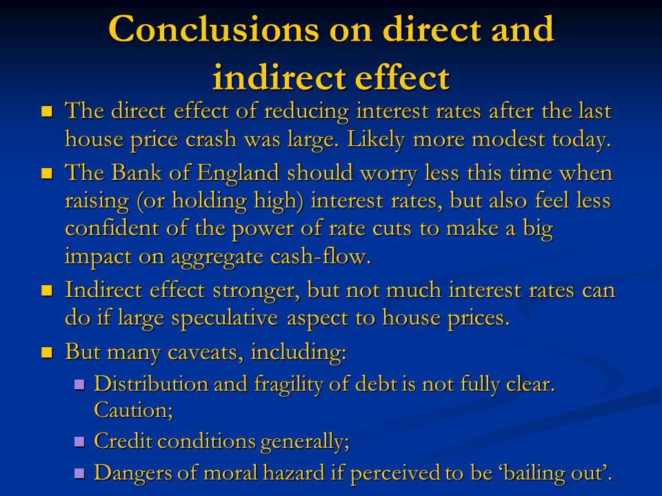 Conclusions on direct and indirect effect The direct effect of reducing interest rates after the last house price crash was large.