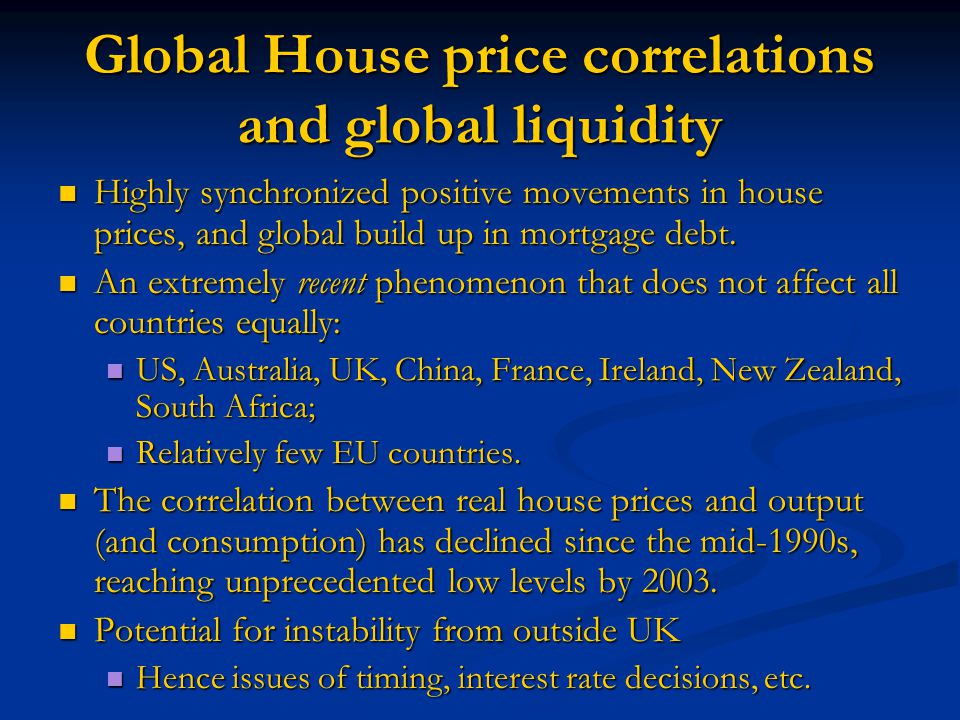 Global House price correlations and global liquidity Highly synchronized positive movements in house prices, and global build up in mortgage debt.