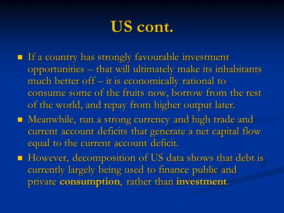 US cont. If a country has strongly favourable investment opportunities – that will ultimately make its inhabitants much better off – it is economicall
