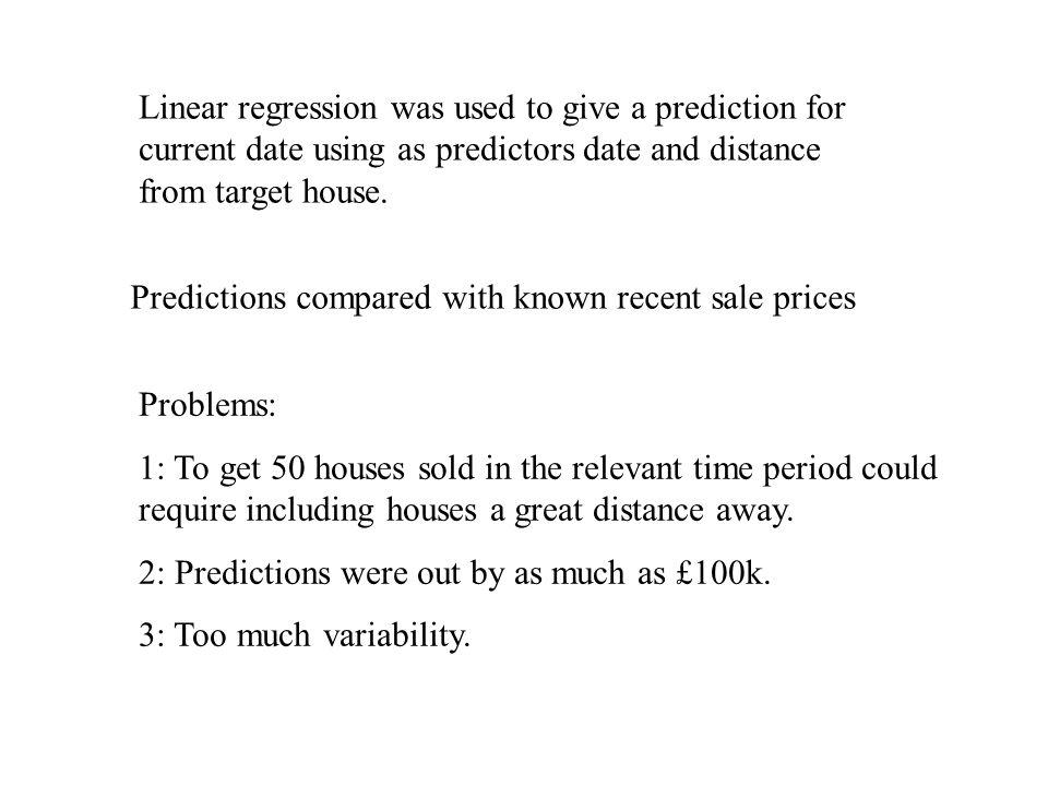 Linear regression was used to give a prediction for current date using as predictors date and distance from target house.