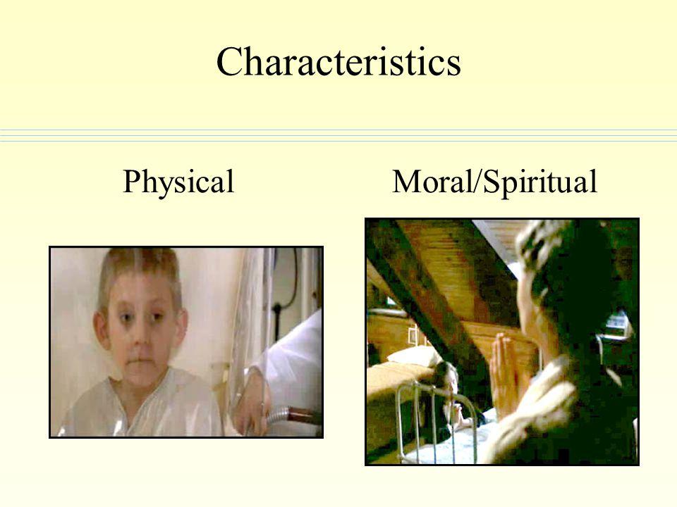 Characteristics PhysicalMoral/Spiritual