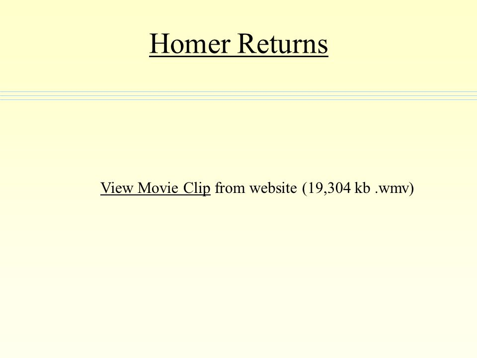 Homer Returns View Movie ClipView Movie Clip from website (19,304 kb.wmv)