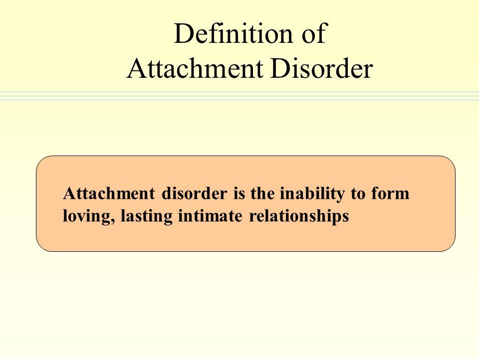 Characteristics of Attachment Disorder Lack of reciprocal behavior Rights violations Frequent aggressive and destructive acts Lack of remorse